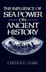 The Influence of Sea Power on Ancient History - Chester G. Starr
