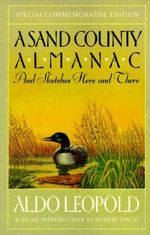 A Sand County Almanac : And Sketches Here and There : Outdoor Essays & Reflections - Aldo Leopold