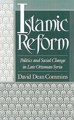 Islamic Reform : Politics and Social Change in Late Ottoman Syria - David Dean Commins