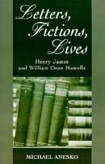 Letters, Fictions, Lives : Henry James and William Dean Howells - Henry James