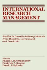 International Research Management : Studies in Interdisciplinary Methods from Business, Government, and Academia - Philip H. Birnbaum-More