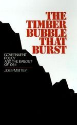The Timber Bubble That Burst : Government Policy and the Bailout of 1984 - Joe P. Mattey