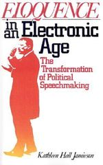 Eloquence in an Electronic Age : The Transformation of Political Speechmaking - Kathleen Hall Jamieson