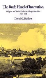 The Religion and Social Order in Albany, New York 1652-1836. The Frank S. and Elizabeth D. Brewer Prize Essay of the American Society of Church History : Religion and Social Order in Albany, New York 1652-1836 - David G. Hackett