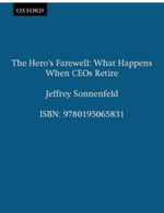 Hero's Farewell : What Happens When CEOs Retire - Jeffrey A. Sonnenfeld