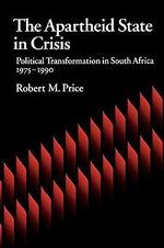 The Apartheid State in Crisis : Political Transformation in South Africa, 1975-90 - Robert M. Price