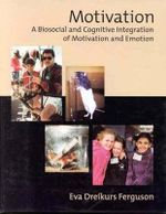 Motivation : A Biosocial and Cognitive Integration of Motivation and Emotion - Eva Dreikurs Ferguson