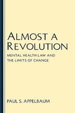 Almost a Revolution : Mental Health Law and the Limits of Change - Paul S. Appelbaum
