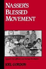 Nasser's Blessed Movement : Egypt's Free Officers and the July Revolution - GORDON