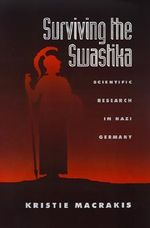Surviving the Swastika : Scientific Research in Nazi Germany - MACRAKIS