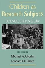 Children as Research Subjects : Science, Ethics and Law