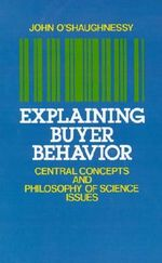 Explaining Buyer Behavior : Central Concepts and Philosophy of Science Issues - O'SHAUGHNE