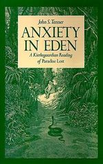 Anxiety in Eden : A Kierkegaardian Reading of Paradise Lost - TANNER