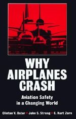 Why Airplanes Crash : Aviation Safety in a Changing World - OSTER