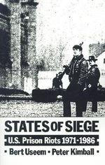 States of Siege : U.S. Prison Riots, 1971-1986 - Bert Useem