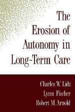 The Erosion of Autonomy in Long-term Care - Charles W. Lidz