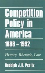 Competition Policy in America, 1888-1992 : History, Rhetoric, Law - PERITZ