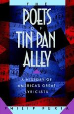 The Poets of Tin Pan Alley : A History of America's Great Lyricists - Philip Furia