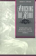 Searching the Heart : Women, Men, and Romantic Love in Nineteenth-Century America - LYSTRA
