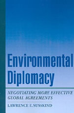 Environmental Diplomacy : Negotiating More Effective Global Agreements - Lawrence Susskind