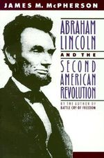 Abraham Lincoln and the Second American Revolution : My Story as a Child Soldier in Sri Lanka's Bloody ... - James M. McPherson