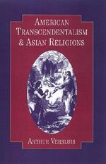 American Transcendentalism and Asian Religions : A Comprehensive Guide to Belief and Practice - VERLUIS