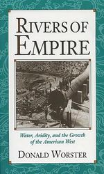 Rivers of Empire : Water, Aridity and the Growth of the American West - Donald Worster