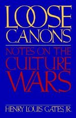Loose Canons : Notes on the Culture Wars - Henry Louis Gates, Jr.