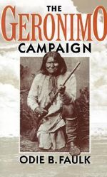 The Geronimo Campaign - Odie B. Faulk