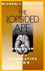 The Lopsided Ape : Evolution of the Generative Mind - Michael C. Corballis