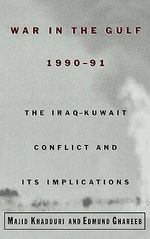 War in the Gulf, 1990-91 : The Iraq-Kuwait Conflict and Its Implications - Majid Khadduri