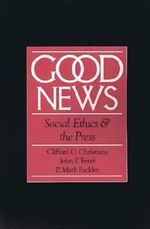 Good News : Social Ethics and the Press - Clifford G. Christians