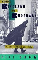 From Birdland to Broadway : Scenes from a Jazz Life - Bill Crow