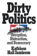 Dirty Politics : Deception, Distraction and Democracy - Kathleen Hall Jamieson