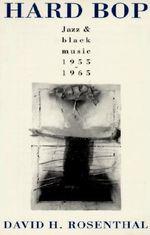Hard Bop : Jazz and Black Music, 1955-1965 - David H. Rosenthal