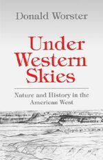 Under Western Skies : Nature and History in the American West - WORSTER