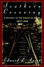 Southern Crossing : A History of the American South, 1877-1906 - Edward L. Ayers