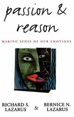 Passion and Reason : Making Sense of Our Emotions - Richard S. Lazarus