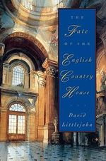 The Fate of the English Country House - David Littlejohn