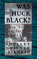 Was Huck Black? : Mark Twain and African-American Voices - Shelley Fisher Fishkin