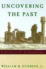 Uncovering the Past : A History of Archaeology - William H. Stiebing
