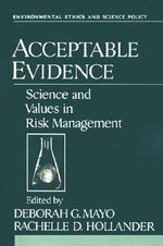 Acceptable Evidence : Science and Values in Risk Management