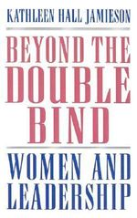 Beyond the Double Bind : Women and Leadership - Kathleen Hall Jamieson