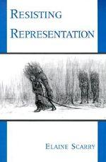 Resisting Representation - Elaine Scarry
