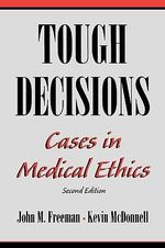 Tough Decisions : Cases in Medical Ethics - John M. Freeman