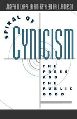 Spiral of Cynicism : The Press and the Public Good - Kathleen Hall Jamieson