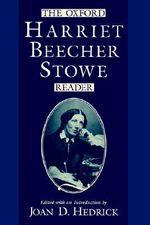 The Oxford Harriet Beecher Stowe Reader - Harriet Beecher Stowe