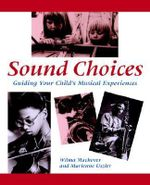 Sound Choices : Guiding Your Child's Musical Experiences - Wilma Machover