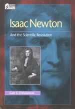 Isaac Newton and the Scientific Revolution : And the Scientific Revolution - Gale E Christianson