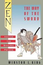 Zen and the Way of the Sword : Arming the Samurai Psyche - Winston L. King